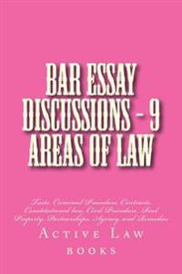 Bar Essay Discussions - 9 Areas of Law: Torts, Criminal Procedure, Contracts, Constitutional Law, Civil Procedure, Real Property, Partnerships, Agency
