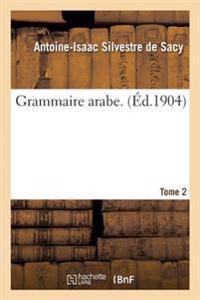 Grammaire Arabe. Tome 2