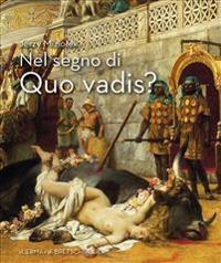 Nel Segno Di Quo Vadis?: Roma AI Tempi Di Nerone E Dei Primni Martiri Nelle Opere Di Sienkiewicz, Siemiradzky, Styka E Smuglewicz