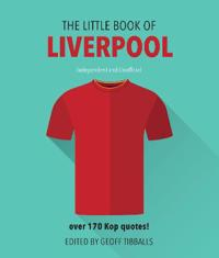 The Little Book of Liverpool: Over 170 Kop Quotes!