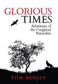 Glorious Times: Adventures of the Craighead Naturalists