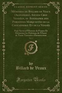 M moires de Billard de Veaux (Alexandre), Ancien Chef Vend en, Ou Biographie Des Personnes Marquantes de la Chouannerie Et de la Vend e, Vol. 1