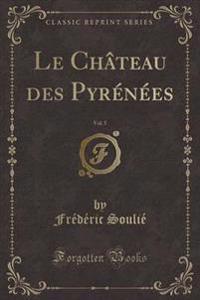 Le Chteau Des Pyr'n'es, Vol. 5 (Classic Reprint)
