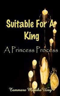 Suitable for a King: The Princess Process