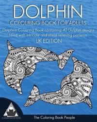 Dolphin Colouring Book for Adults: Dolphins Colouring Book Containing 40 Dolphin Designs Filled with Intricate and Stress Relieving Patterns. UK Editi