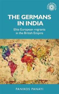 The Germans in India: Elite European Migrants in the British Empire