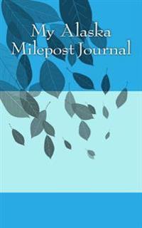 My Alaska Milepost Journal: A 5 X 8 Blank Journal