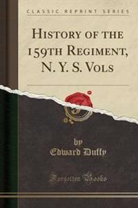 History of the 159th Regiment, N. Y. S. Vols (Classic Reprint)