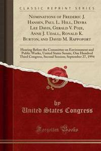 Nominations of Frederic J. Hansen, Paul L. Hill, Devra Lee Davis, Gerald V. Poje, Anne J. Udall, Ronald K. Burton, and David M. Rappoport