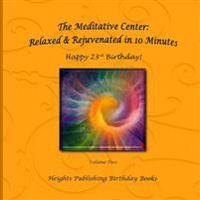 Happy 23rd Birthday! Relaxed & Rejuvenated in 10 Minutes Volume Two: Exceptionally Beautiful Birthday Gift, in Novelty & More, Brief Meditations, Calm