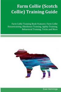 Farm Collie (Scotch Collie) Training Guide Farm Collie Training Book Features: Farm Collie Housetraining, Obedience Training, Agility Training, Behavi