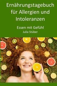 Ernährungstagebuch Für Allergien Und Intoleranzen: 90 Tage Zum Ausfüllen, Um Der Allergie/Intoleranz Auf Die Spur Zu Kommen