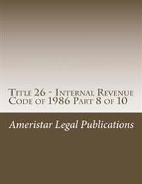 Title 26 - Internal Revenue Code of 1986 Part 8 of 10