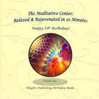 Happy 59th Birthday! Relaxed & Rejuvenated in 10 Minutes Volume One: Exceptionally Beautiful Birthday Gift, in Novelty & More, Brief Meditations, Calm