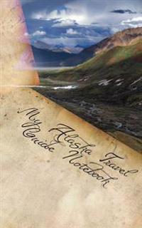 My Alaska Travel Guide Notebook: A 5 X 8 Blank Journal