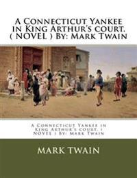 A Connecticut Yankee in King Arthur's Court. ( Novel ) by: Mark Twain