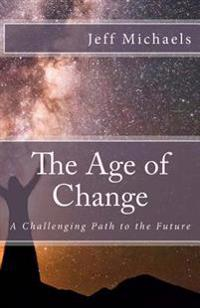 The Age of Change: A Challenging Path to the Future
