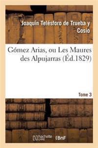 Ga3mez Arias, Ou Les Maures Des Alpujarras. Tome 3