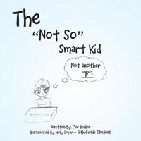 The Not So Smart Kid