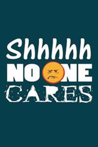 Shhhhh No One Cares: Funny Sarcastic Writing Journal Lined, Diary, Notebook for Men & Women
