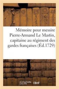 M�moire Pour Messire Pierre-Armand Le Mastin, Capitaine Au R�giment Des Gardes Fran�aises,