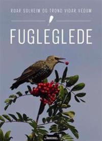 Fugleglede - Roar Solheim, Trond Vidar Vedum | Ridgeroadrun.org