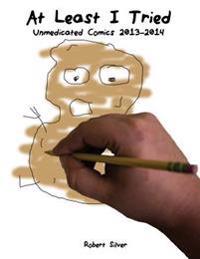 At Least I Tried: Unmedicated Comics 2013-2014