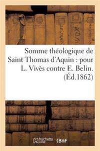 Somme Theologique de Saint Thomas D'Aquin: Pour L. Vives Contre E. Belin.