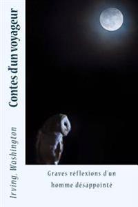 Contes D'Un Voyageur: Graves Reflexions D'Un Homme Desappointe