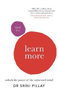 Think less learn more - unlock the power of the unfocused mind