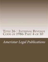 Title 26 - Internal Revenue Code of 1986 Part 4 of 10