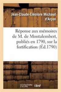 Reponse Aux Memoires de M. de Montalembert, Publies En 1790, Sur La Fortification Dite