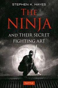 The Ninja and Their Secret Fighting Art