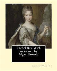 Rachel Ray. with an Introd. by Algar Thorold. by: Anthony Trollope: Rachel Ray Is an 1863 Novel by Anthony Trollope.