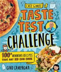 Chef Gino's Taste Test Challenge: 100+ Winning Recipes That Any Kid Can Cook