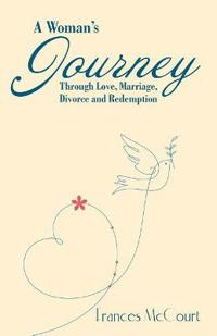 A Woman's Journey Through Love, Marriage, Divorce and Redemption