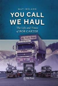 You Call, We Haul: The Life and Times of Bob Carter