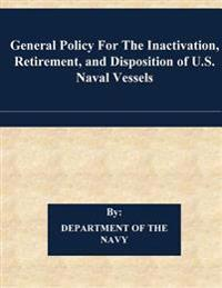 General Policy for the Inactivation, Retirement, and Disposition of U.S. Naval Vessels