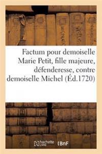 Factum Pour Demoiselle Marie Petit, Fille Majeure, D�fenderesse, Contre Demoiselle