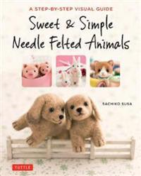 Sweet and Simple Needle Felted Animals