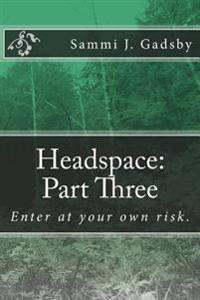 Headspace: Part Three: Enter at Your Own Risk.