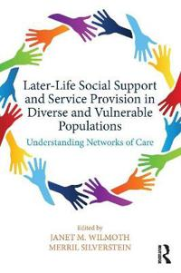 Later-Life Social Support and Service Provision in Diverse and Vulnerable Populations: Understanding Networks of Care