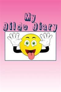 My Dildo Diary: Blank Lined Journal - 6x9 - Funny Gag Gift