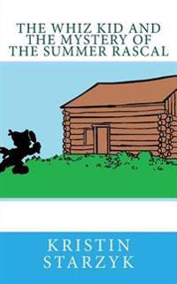 The Whiz Kid and the Mystery of the Summer Rascal