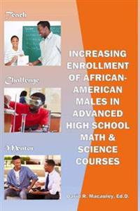 Increasing Enrollment of African-American Males in Advanced High School Stem Courses: Increasing Enrollment of African American Males in High School A