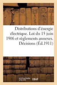 Distributions D'Energie Electrique. Loi Du 15 Juin 1906 Et Reglements Annexes. Decisions