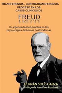 Transferencia-Contratransferencia Proceso En Los Casos Clínicos de Freud: Su Vigencia Teórico-Práctica En Las Psicoterapias Dinámicas Postmodernas