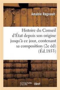 Histoire Du Conseil D'Etat Depuis Son Origine Jusqu'a Ce Jour