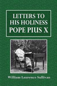 Letters to His Holiness Pope Pius X