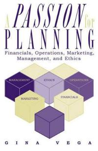 A Passion for Planning: Financials, Operations, Marketing, Management, and Ethics